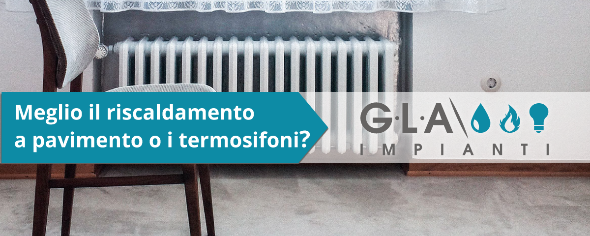 riscaldamento a pavimento o termosifoni
